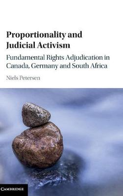 Proportionality and Judicial Activism: Fundamental Rights Adjudication in Canada, Germany and South Africa