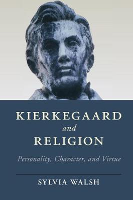 Kierkegaard and Religion: Personality, Character, and Virtue