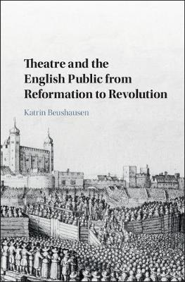 Theatre and the English Public from Reformation to Revolution
