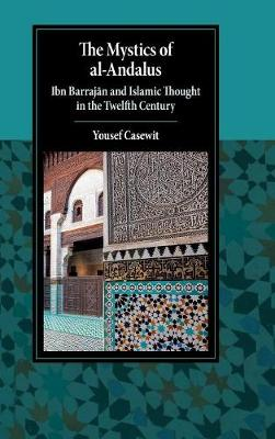 The Mystics of al-Andalus: Ibn Barrajan and Islamic Thought in the Twelfth Century
