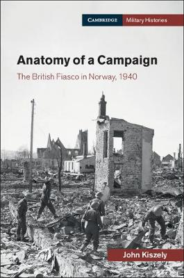 Anatomy of a Campaign: The British Fiasco in Norway, 1940