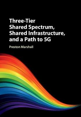 Three-Tier Shared Spectrum, Shared Infrastructure, and a Path to 5G
