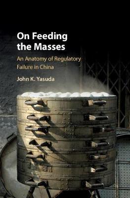 On Feeding the Masses: An Anatomy of Regulatory Failure in China