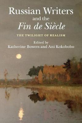 Russian Writers and the Fin de Siecle: The Twilight of Realism