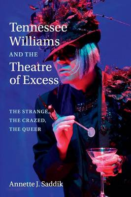Tennessee Williams and the Theatre of Excess: The Strange, the Crazed, the Queer