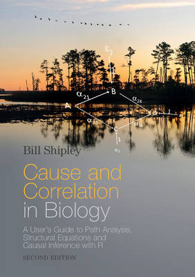Cause and Correlation in Biology: A User's Guide to Path Analysis, Structural Equations and Causal Inference with R