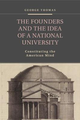 The Founders and the Idea of a National University: Constituting the American Mind