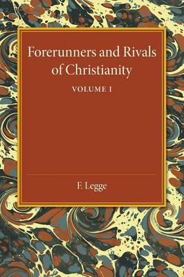Forerunners and Rivals of Christianity: Volume 1: Being Studies in Religious History from 330 BC to 330 AD