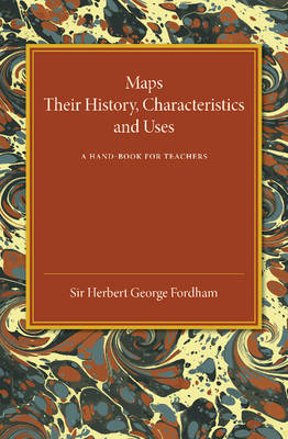 Maps: Their History, Characteristics and Uses: A Hand-book for Teachers