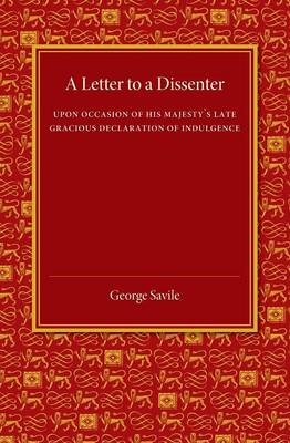 A Letter to a Dissenter: Upon Occasion of his Majesty's Late Gracious Declaration of Indulgence