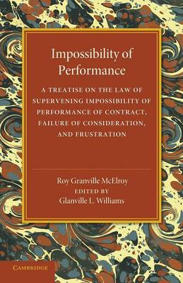 Impossibility of Performance: A Treatise on the Law of Supervening Impossibility of Performance of Contract, Failure of Consideration, and Frustration