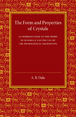 The Form and Properties of Crystals: An Introduction to the Study of Minerals and the Use of the Petrological Microscope