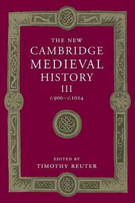 The New Cambridge Medieval History: Volume 3, c.900-c.1024