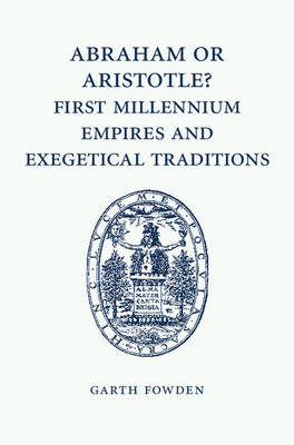 Abraham or Aristotle? First Millennium Empires and Exegetical Traditions: An Inaugural Lecture by the Sultan Qaboos