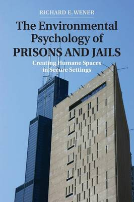 The Environmental Psychology of Prisons and Jails: Creating Humane Spaces in Secure Settings