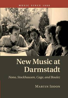 New Music at Darmstadt: Nono, Stockhausen, Cage, and Boulez