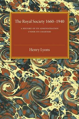 The Royal Society, 1660-1940: A History of its Administration under its Charters
