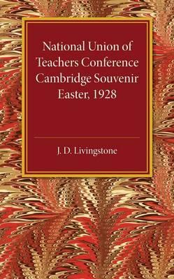 National Union of Teachers Conference Cambridge Souvenir: Easter 1928