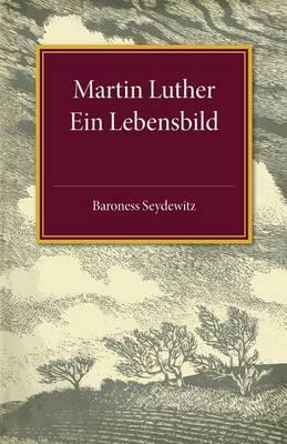 Martin Luther: Ein Lebensbild