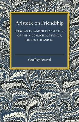 Aristotle on Friendship: Being an Expanded Translation of the Nicomachean Ethics Books VIII and IX
