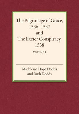 The Pilgrimage of Grace 1536-1537 and the Exeter Conspiracy 1538: Volume 1