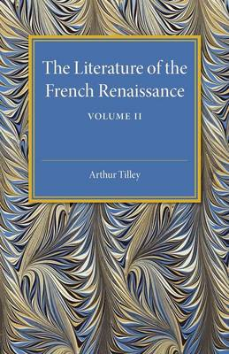 The Literature of the French Renaissance: Volume 2