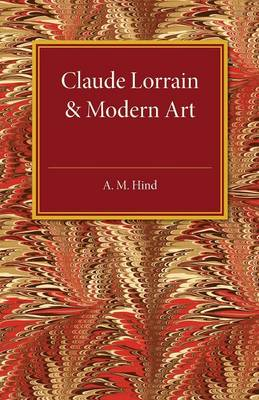 Claude Lorrain and Modern Art: The Rede Lecture MCMXXVI