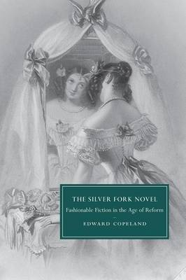 The Silver Fork Novel: Fashionable Fiction in the Age of Reform