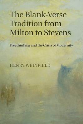 The Blank-Verse Tradition from Milton to Stevens: Freethinking and the Crisis of Modernity