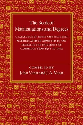 The Book of Matriculations and Degrees: A Catalogue of Those Who Have Been Matriculated in the University of Cambridge from 1901 to 1912