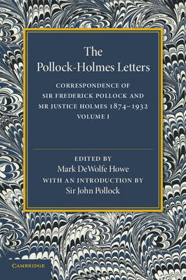 The Pollock-Holmes Letters: Volume 1: Correspondence of Sir Frederick Pollock and Mr Justice Holmes 1874-1932