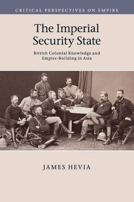 The Imperial Security State: British Colonial Knowledge and Empire-Building in Asia