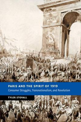 Paris and the Spirit of 1919: Consumer Struggles, Transnationalism and Revolution