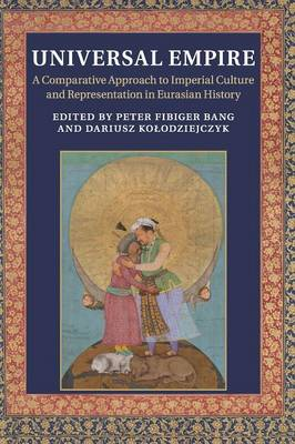 Universal Empire: A Comparative Approach to Imperial Culture and Representation in Eurasian History