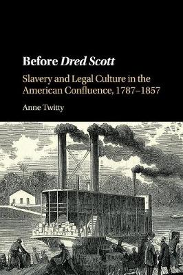 Before Dred Scott: Slavery and Legal Culture in the American Confluence, 1787-1857
