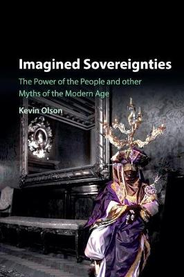 Imagined Sovereignties: The Power of the People and Other Myths of the Modern Age