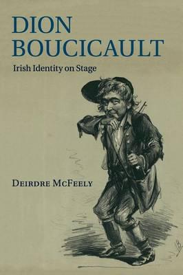 Dion Boucicault: Irish Identity on Stage