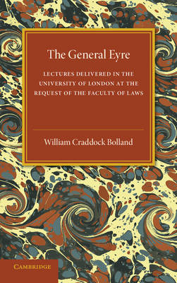 The General Eyre: Lectures Delivered in the University of London at the Request of the Faculty of Laws