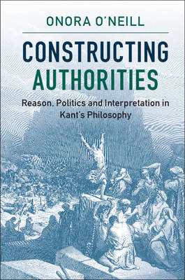 Constructing Authorities: Reason, Politics and Interpretation in Kant's Philosophy