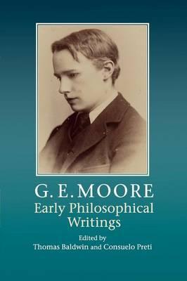G. E. Moore: Early Philosophical Writings