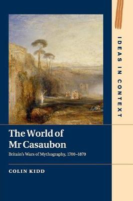 The World of Mr Casaubon: Britain's Wars of Mythography, 1700-1870