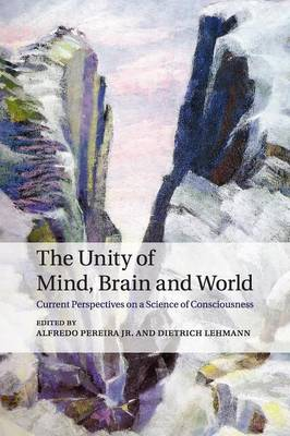 The Unity of Mind, Brain and World: Current Perspectives on a Science of Consciousness