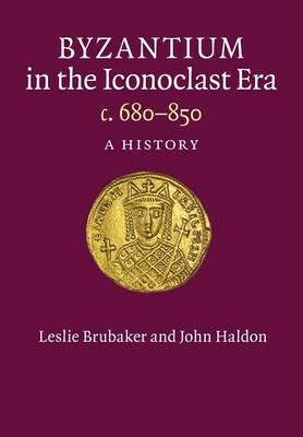 Byzantium in the Iconoclast Era, c. 680-850: A History
