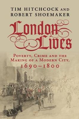 London Lives: Poverty, Crime and the Making of a Modern City, 1690-1800