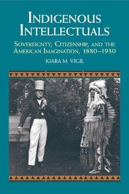 Indigenous Intellectuals: Sovereignty, Citizenship, and the American Imagination, 1880-1930