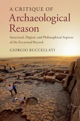 A Critique of Archaeological Reason: Structural, Digital, and Philosophical Aspects of the Excavated Record