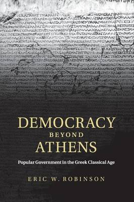 Democracy beyond Athens: Popular Government in the Greek Classical Age