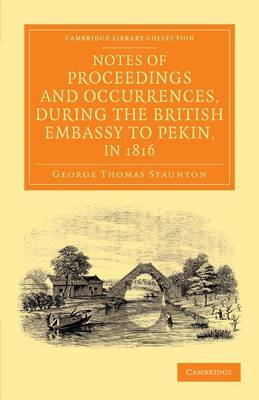 Notes of Proceedings and Occurrences, during the British Embassy to Pekin, in 1816