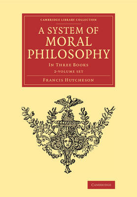 A System of Moral Philosophy 2 Volume Set: In Three Books