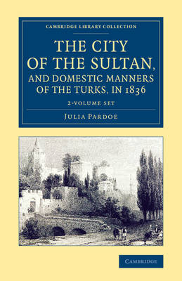 The City of the Sultan, and Domestic Manners of the Turks, in 1836 2 Volume Set